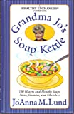 Grandma Jo's Soup Kettle: 100 Hearty and Healthy Soups, Stews, Gumbos, and Chowders ( A Healthy Exchanges Cookbook )