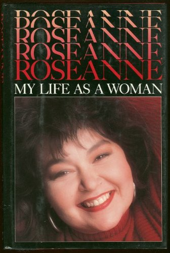 Roseanne : my life as a woman