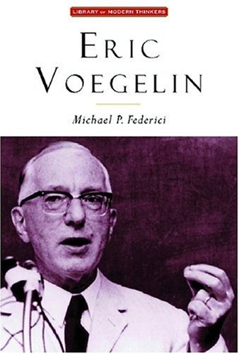 Eric Voegelin: The Restoration of Order (Library of Modern Thinkers), Michael P. Federici