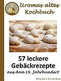 Uromas altes Kochbuch: 65 leckere Geb�ckrezepte aus dem 19. Jahrhundert