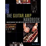 The Guitar AMP Handbook: Understanding Amplifiers and Getting Great Soundsby Dave Hunter