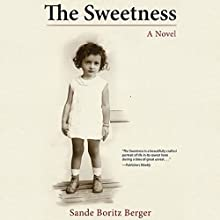 The Sweetness: A Novel Audiobook by Sande Boritz Berger Narrated by Cassandra Campbell