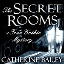 The Secret Rooms: A True Gothic Mystery Audiobook by Catherine Bailey Narrated by Stephen Rashbrook