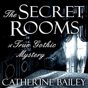 The Secret Rooms: A True Gothic Mystery Audiobook
