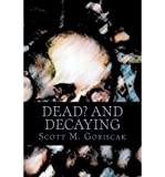 [ DEAD AND DECAYING ] By Goriscak, MR Scott M ( Author) 2010 [ Paperback ]