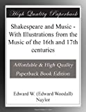 Shakespeare and Music - With Illustrations from the Music of the 16th and 17th centuries
