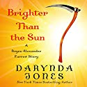 Brighter than the Sun Audiobook by Darynda Jones Narrated by Lorelei King