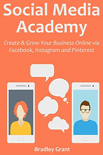 SOCIAL MEDIA ACADEMY: Create & Grow Your Business Online via Facebook, Instagram and Pinterest