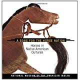 A Song for the Horse Nation: Horses in Native American Culturespar George P. Horse Capture
