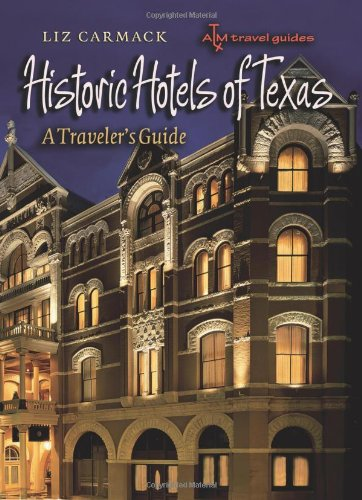 Historic Hotels of Texas: A Traveler's Guide (Txam Travel Guides)