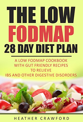 The Low FODMAP 28 Day Diet Plan: A Low FODMAP Cookbook with Gut Friendly Recipes to Relieve IBS and Other Digestive...