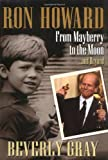 Beverly Gray Ron Howard: From Mayberry to the Moon...and Beyond