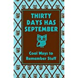 Thirty Days Has September: Cool Ways to Remember Stuff (Best at Everything) ~ Chris Stevens