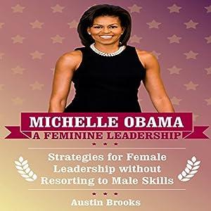 Michelle Obama: A Feminine Leadership Audiobook