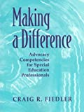 img - for Making a Difference: Advocacy Competencies for Special Education Professionals by Craig R. Fiedler (1999-12-21) book / textbook / text book