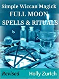 Simple Wiccan Magick Full Moon Spells & Rituals