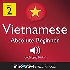 Learn Vietnamese - Level 2: Absolute Beginner Vietnamese, Volume 1: Lessons 1-25 Rede von  Innovative Language Learning LLC Gesprochen von:  VietnamesePod101.com