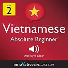 Learn Vietnamese - Level 2: Absolute Beginner Vietnamese, Volume 1: Lessons 1-25 Speech by  Innovative Language Learning LLC Narrated by  VietnamesePod101.com