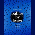 Babies by Design: The Ethics of Genetic Choice | Ronald M Green
