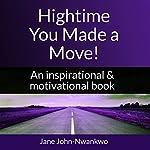 Hightime You Made a Move!: A Motivational Book for Success | Jane John-Nwankwo