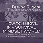 How to Thrive in a Survival Mindset World: Spiritual Guidebook to Programming for Success | Donna DeVane
