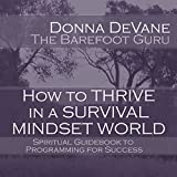 How to Thrive in a Survival Mindset World: Spiritual Guidebook to Programming for Success