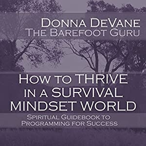 How to Thrive in a Survival Mindset World: Spiritual Guidebook to Programming for Success | [Donna DeVane]