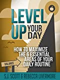 Level Up Your Day: How to Maximize the 6 Essential Areas of Your Daily Routine (English Edition)