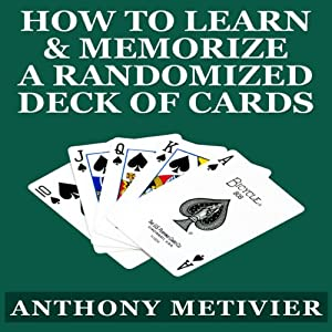 How to Learn & Memorize a Randomized Deck of Playing Cards: Using a Memory Palace and Image-Association System Specifically Designed for Card Memorization Mastery | [Anthony Metivier]