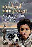 Michael, M.B.E . Morpurgo A Medal for Leroy