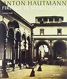 Anton Hautmann: Firenze in stereoscopia (Italian Edition) (8880301225) by Fanelli, Giovanni