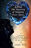 img - for Love the Mystery of Happily Ever After: A Journey to find your inner power to create the life you desire! book / textbook / text book