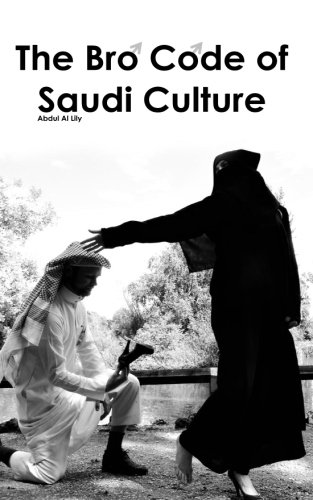 The Bro Code of Saudi Culture: 300 Rules on how the Human Body should Act Inside Arabia
