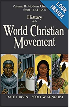 History of the World Christian Movement, Vol. 2: Modern Christianity from 1454-1800 by Dale T. Irvin and Scott W. Sunquist