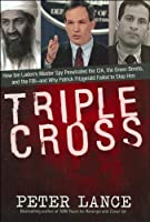 Triple Cross: How bin Laden's Master Spy Penetrated the CIA, the Green Berets, and the FBI--and Why Patrick Fitzgerald Failed to Stop Him