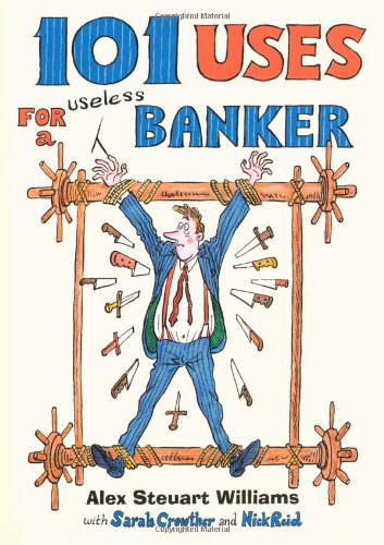 101 Uses for a Useless Banker: Hung, Overdrawn and Quartered