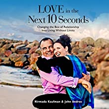 Love in the Next 10 Seconds: Changing the Box of Relationship Into Living Without Limits (       UNABRIDGED) by Nirmada Kaufman, John Andros Narrated by Nirmada Kaufman