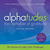 Alphatudes: The Alphabet of Gratitude ~ Michele Wahlder