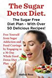 The Sugar Detox Diet: The Sugar Free Diet Plan - With Over 50 Delicious Recipes !