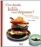 C'est décidé mes kilos vont déguster ! 50 recettes plaisir qui ne pèseront pas lourd dans la balance