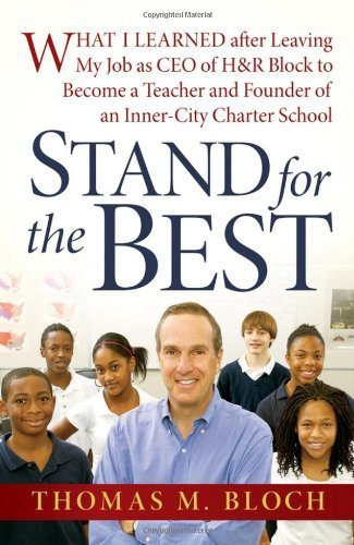 Stand for the Best: What I Learned after Leaving My Job as CEO of H&R Block to Become a Teacher and Founder of an Inner-City Charter School by Thomas M. Bloch (2008-07-28)