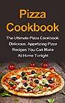 Pizza Cookbook: The Ultimate Pizza Co...