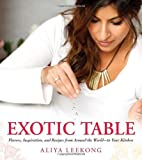 Exotic Table: Flavors, inspiration, and recipes from around the world--to your kitchen