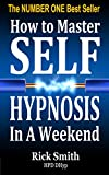 img - for How To Master Self-Hypnosis In A Weekend - The Simple, Systematic and Successful Way to Get Everything You Want book / textbook / text book