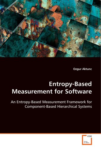 Entropy-Based Measurement for Software: An Entropy-Based Measurement Framework forComponent-Based Hierarchical Systems [Aktunc, Ozgur] (Tapa Blanda)