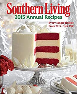 southern living 2015 annual recipes every single recipe