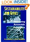 Sustainability and Cities: Overcoming Automobile Dependence