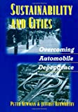 Sustainability and Cities: Overcoming Automobile Dependence (1559636602) by Newman, Peter