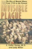 Invisible Plague: The Rise of Mental Illness from 1750 to the Present