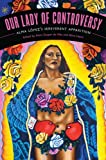 """Our Lady of Controversy: Alma López's """"Irreverent Apparition"""" (Chicana Matters)"""